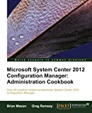 img - for Microsoft System Center 2012 Configuration Manager: Administration Cookbook by Mason Brian, Ramsey Greg (2012) Paperback book / textbook / text book