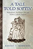 A Tale Told Softly: Shakespeares The Winters Tale and Hidden Catholic England