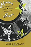 African Stars: Studies in Black South African Performance (Chicago Studies in Ethnomusicology)