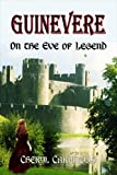 Guinevere: On the Eve of Legend (The Quest Books Guinevere Trilogy Book 1)