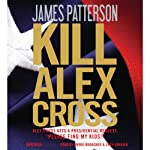 Kill Alex Cross (       ABRIDGED) by James Patterson Narrated by Andre Braugher, Zach Grenier