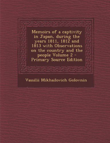 Memoirs of a Captivity in Japan, During the Years 1811, 1812 and 1813 with Observations on the Country and the People Volume 2