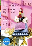 img - for Irresistible Gifts to Knit: 50 Collectable Patterns book / textbook / text book
