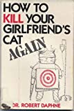 img - for How to Kill Your Girlfriend's Cat Again book / textbook / text book