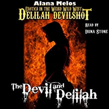 The Devil and Delilah: Delilah Devilshot, Book 1 Audiobook by Alana Melos Narrated by Irina Stone