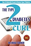 The Type 2 Diabetes Cure: How To Naturally Prevent & Reverse Type 2 Diabetes (Drug Free Diabetic Diet Plan, Best Foods, Blood Sugar, End) (The Doctors Smarter Self Healing Series)