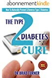 The Type 2 Diabetes Cure: How To Naturally Prevent & Reverse Type 2 Diabetes (Carb, Diabetic Diet Plan, Best Foods, Blood Sugar, End, Recipes) (The Doctor's ... Self Healing Series) (English Edition)