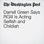 Darrell Green Says RGIII Is Acting Selfish and Childish   Scott Allen