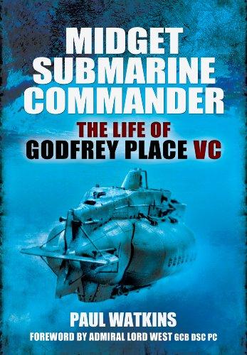 Midget Submarine Commander: The Life of Godfrey Place VC
