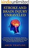 Stroke and Brain Injury Unraveled: Prevention, Causes, Symptoms, Diagnosis, Treatment, Recovery and Rehabilitation of One of the Most Debilitating Maladies ... Have in Your Lifetime (English Edition)