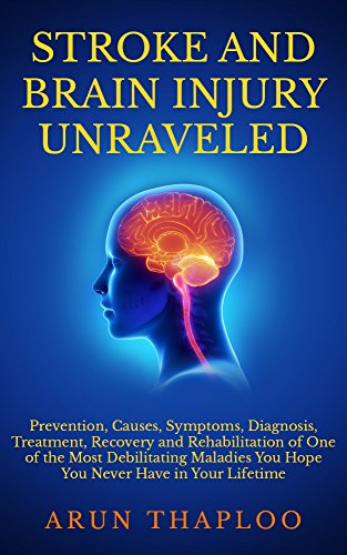 Book: Stroke and Brain Injury Unraveled by Arun Thaploo