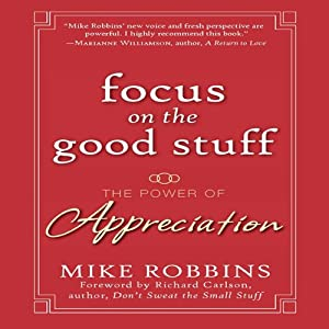 Focus on the Good Stuff: The Power of Appreciation | [Mike Robbins]