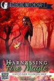 Harnessing Fire Magic (A Witch's Guide to Elemental Magic) (Elemental Witchcraft and Magic Book 2) (English Edition)