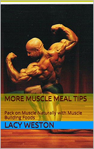 More Muscle Meal Tips: Pack on Muscle Naturally with Muscle Building Foods (English Edition)