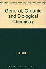 General Organic and Biological Chemistry by H. Stephen Stoker