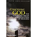 Conceiving God: The Cognitive Origin and Evolution of Religionby David Lewis-Williams