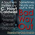 Bad Way Out (       UNABRIDGED) by C. Hoyt Caldwell Narrated by Nate Daniels