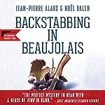 Backstabbing in Beaujolais (Le vin nouveau n'arrivera pas) | Jean-Pierre Alaux,Noël Balen,Anne Trager - translator