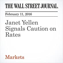 Janet Yellen Signals Caution on Rates Other by Jon Hilsenrath Narrated by Alexander Quincy