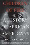 Children of Fire: A History of African Americans