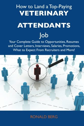 How to Land a Top-Paying Veterinary attendants Job: Your Complete Guide to Opportunities, Resumes and Cover Letters, Int