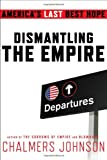 Dismantling the Empire: Americas Last Best Hope (American Empire Project)