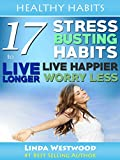 img - for Healthy Habits: 17 Stress-Busting Habits to Live Longer, Live Happier & Worry Less book / textbook / text book