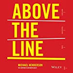 Above the Line: How to Create a Company Culture That Engages Employees, Delights Customers, and Delivers Results | Michael Henderson