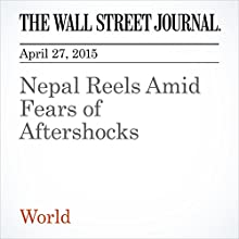 Nepal Reels Amid Fears of Aftershocks (       UNABRIDGED) by Jesse Pesta, Niharika Mandhana Narrated by Ken Borgers
