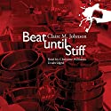 Beat Until Stiff Audiobook by Claire M. Johnson Narrated by Christine Williams