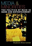 img - for Media & Minorities: The Politics of Race in News and Entertainment (Spectrum Series: Race and Ethnicity in National and Global Politics) [Paperback] [2005] Stephanie Greco Larson book / textbook / text book