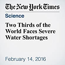 Two Thirds of the World Faces Severe Water Shortages Other by Nicholas St. Fleur Narrated by Paul Ryden