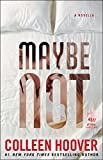 Maybe Not: A Novella