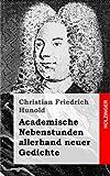 img - for Academische Nebenstunden allerhand neuer Gedichte (German Edition) book / textbook / text book