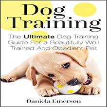Dog Training: The Ultimate Dog Training Guide for a Beautifully Well-Trained and Obedient Dog or Puppy (       UNABRIDGED) by Daniela Emerson Narrated by Kelly Dievendorf, Cosmic Crate