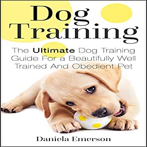 Dog Training: The Ultimate Dog Training Guide for a Beautifully Well-Trained and Obedient Dog or Puppy Audiobook