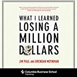 What I Learned Losing a Million Dollars | Jim Paul,Brendan Moynihan,Jack Schwager (foreword)