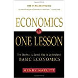 Economics in One Lesson: The Shortest and Surest Way to Understand Basic Economicsby Henry Hazlitt