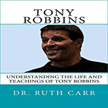 Tony Robbins: Understanding the Life and Teachings of Tony Robbins Audiobook by Dr. Ruth Carr Narrated by Daniel Hawking