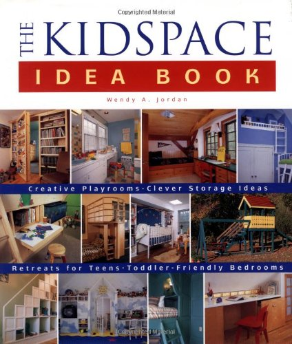 Taunton'S Kidspace Idea Book: Creative Playrooms, Clever Storage Ideas, Retreats For Teens, Toddler-Friendly Bedrooms (Taunton Home Idea Books)