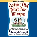 Gettin' Old Ain't For Wimps: Inspirations and Stories to Warm Your Heart and Tickle Your Funny Bone | Karen O'Connor