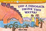 img - for Did a Dinosaur Drink This Water? (Wells of Knowledge Science) by Robert E. Wells (2006-11-30) book / textbook / text book