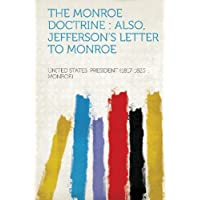 The Monroe Doctrine: Also, Jefferson's Letter to Monroe