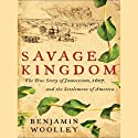 Savage Kingdom: The True Story of Jamestown, 1607, and the Settlement of America Audiobook by Benjamin Woolley Narrated by David Drummond