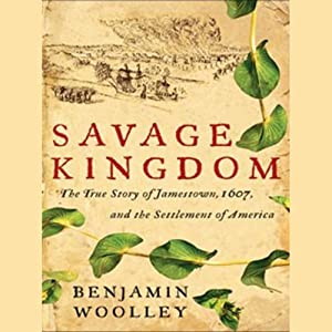 Savage Kingdom: The True Story of Jamestown, 1607, and the Settlement of America | [Benjamin Woolley]