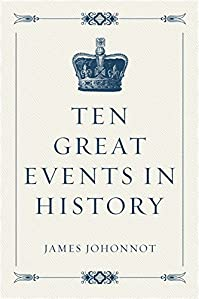 Ten Great Events In History by James Johonnot ebook deal