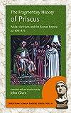 The Fragmentary History of Priscus: Attila, the Huns and the Roman Empire, AD 430-476 (Christian Roman Empire)