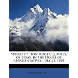 Speech of Hon. Roger Q. Mills, of Texas, in the House of Representatives, July 21, 1888