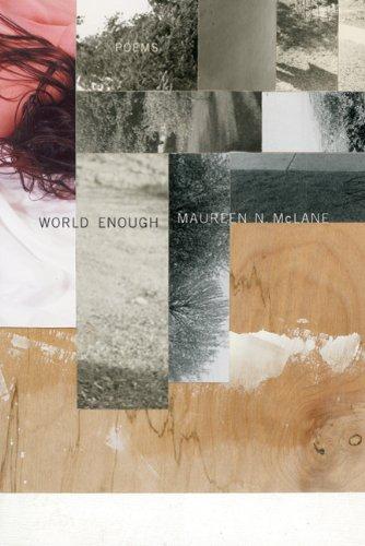 WORLD ENOUGH Poems, McLane, Maureen N.