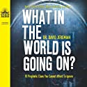 What in the World Is Going On? (       UNABRIDGED) by David Jeremiah Narrated by Wayne Shepherd
